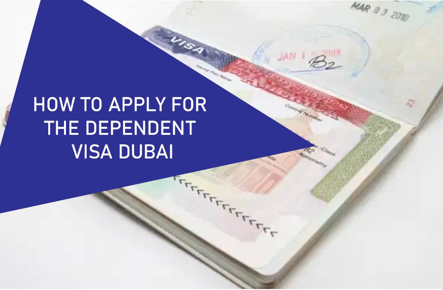 How To Apply For The Dependent Visa Dubai